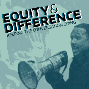 Equity and Difference - Keeping the Conversation Going